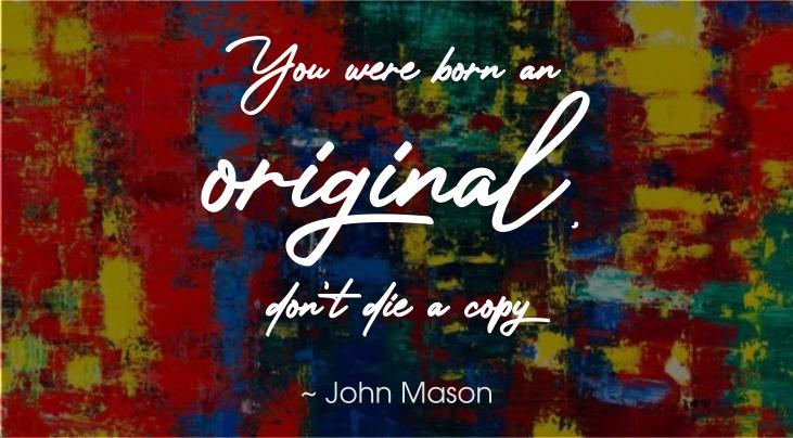 John Mason | You were born an original, don't die a copy