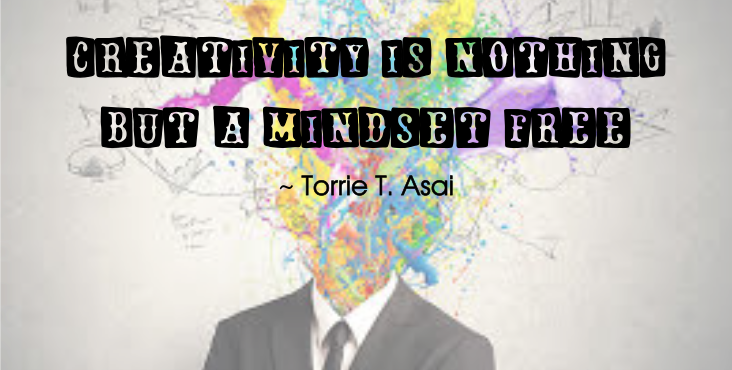 Torrie T. Asai quote | Creativity is nothing but a mindset free