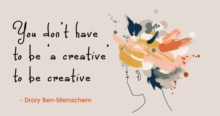 Drory Ben-Menachem quote | You don't have to be 'a creative' to be creative