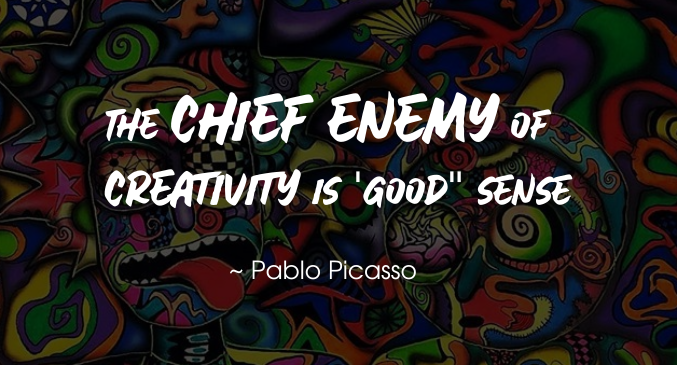 Pablo Picasso quote | The chief enemy of creativity is good sense.