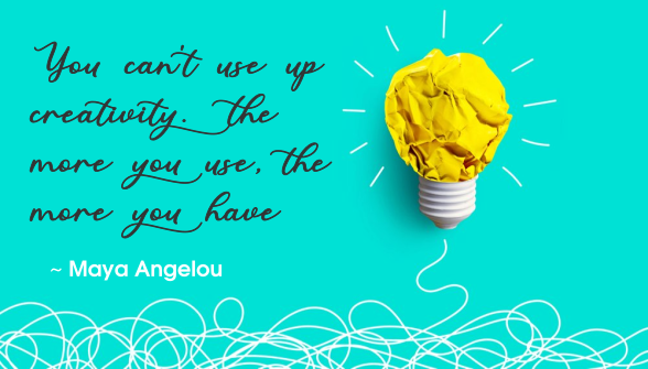 Maya Angelou quote | You can't use up creativity