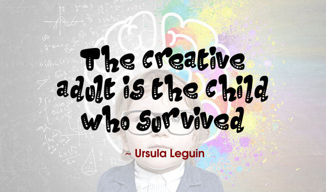 Ursula Leguin quote | The creative adult is the child who survived