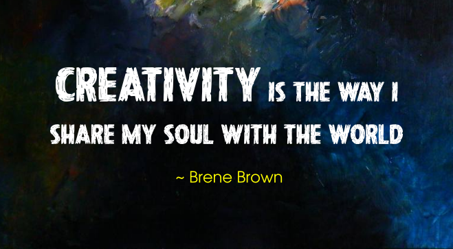 Brene Brown quote | Creativity is the Way I Share my Soul with the World